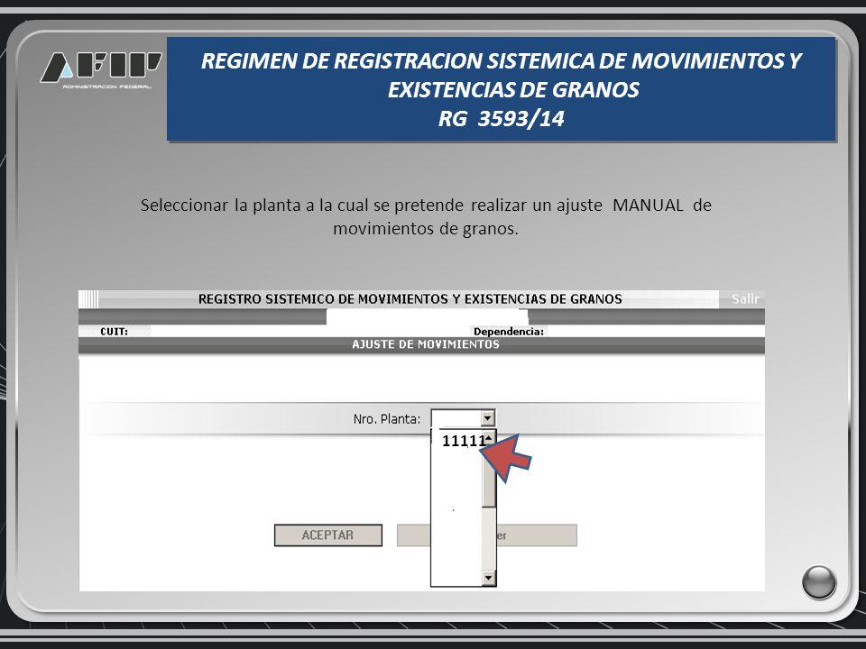 AJUSTES SOBRE MOVIMIENTOS Y EXISTENCIAS DE GRANOS REGIMEN DE REGISTRACION SISTEMICA DE MOVIMIENTOS Y EXISTENCIAS DE GRANOS RG 3593/14 REGIMEN DE REGISTRACION SISTEMICA DE MOVIMIENTOS Y EXISTENCIAS DE GRANOS RG 3593/14