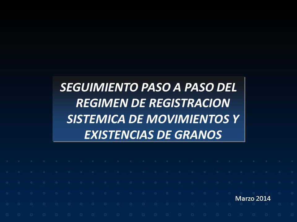 REGIMEN DE REGISTRACION SISTEMICA DE MOVIMIENTOS Y EXISTENCIAS DE GRANOS RG 3593/14 Vigencia 01/04/2014 REGIMEN DE REGISTRACION SISTEMICA DE MOVIMIENT