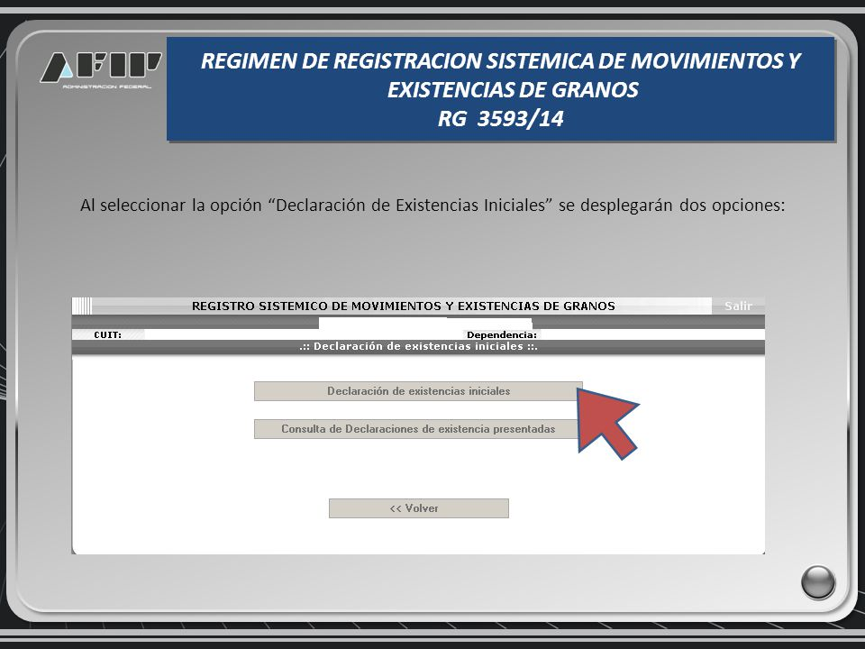 Al seleccionar la opción Declaración de Existencias Iniciales se desplegarán dos opciones: REGIMEN DE REGISTRACION SISTEMICA DE MOVIMIENTOS Y EXISTENCIAS DE GRANOS RG 3593/14 REGIMEN DE REGISTRACION SISTEMICA DE MOVIMIENTOS Y EXISTENCIAS DE GRANOS RG 3593/14