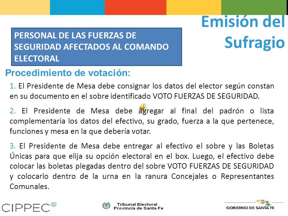 Emisión del Sufragio PERSONAL DE LAS FUERZAS DE SEGURIDAD AFECTADOS AL COMANDO ELECTORAL Procedimiento de votación: 1.