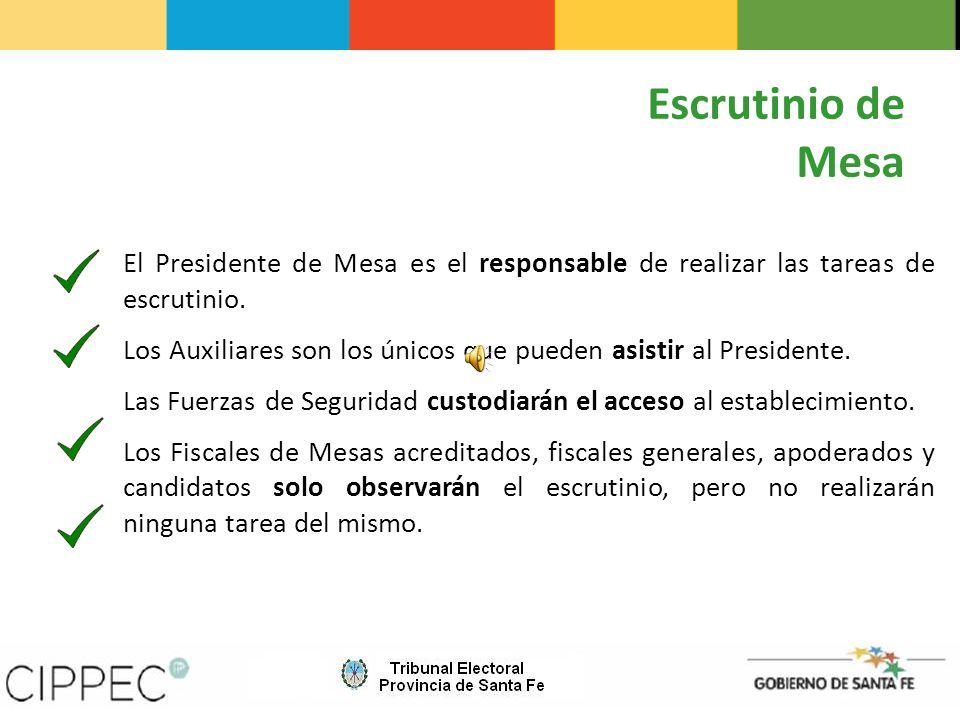 Escrutinio de Mesa El Presidente de Mesa es el responsable de realizar las tareas de escrutinio.
