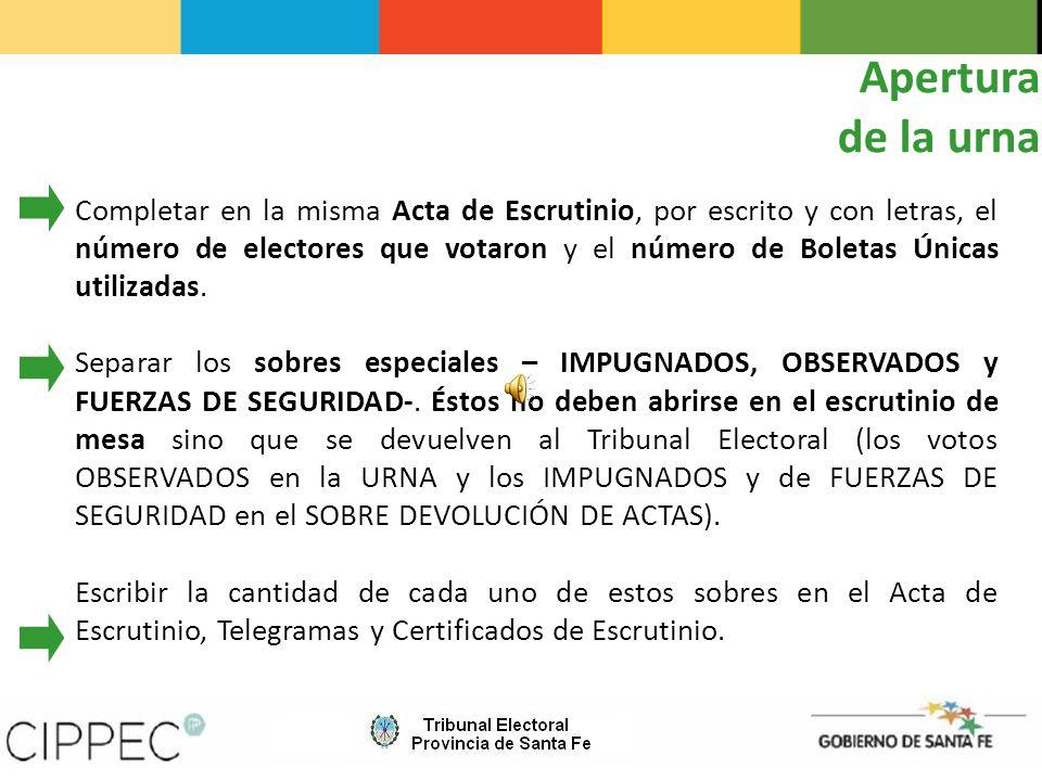 Apertura de la urna Completar en la misma Acta de Escrutinio, por escrito y con letras, el número de electores que votaron y el número de Boletas Únicas utilizadas.