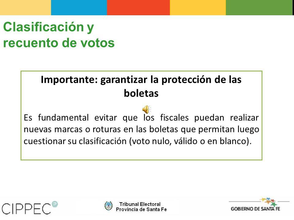 Importante: garantizar la protección de las boletas Es fundamental evitar que los fiscales puedan realizar nuevas marcas o roturas en las boletas que permitan luego cuestionar su clasificación (voto nulo, válido o en blanco).
