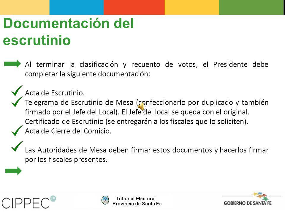 Documentación del escrutinio Al terminar la clasificación y recuento de votos, el Presidente debe completar la siguiente documentación: Acta de Escrutinio.
