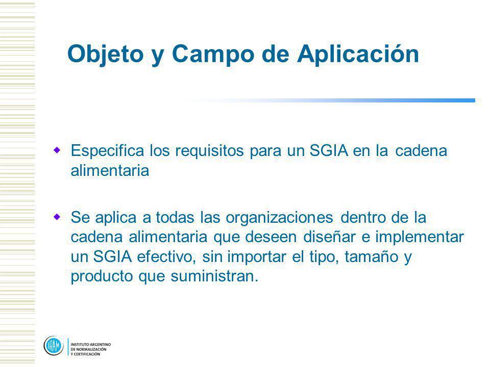 Objeto y Campo de Aplicación Especifica los requisitos para un SGIA en la cadena alimentaria Se aplica a todas las organizaciones dentro de la cadena alimentaria que deseen diseñar e implementar un SGIA efectivo, sin importar el tipo, tamaño y producto que suministran.