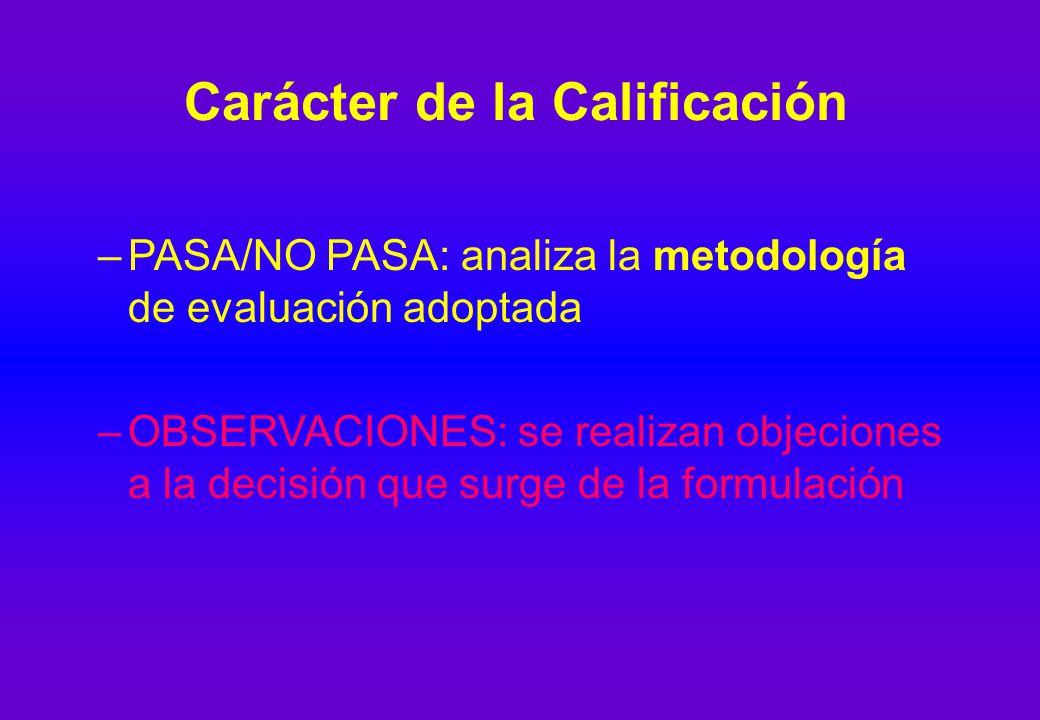 Carácter de la Calificación –PASA/NO PASA: analiza la metodología de evaluación adoptada –OBSERVACIONES: se realizan objeciones a la decisión que surge de la formulación