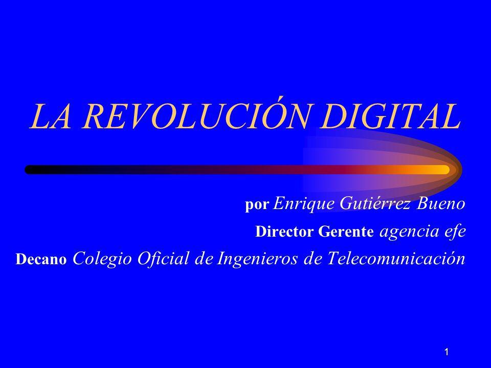 1 LA REVOLUCIÓN DIGITAL por Enrique Gutiérrez Bueno Director Gerente agencia efe Decano Colegio Oficial de Ingenieros de Telecomunicación