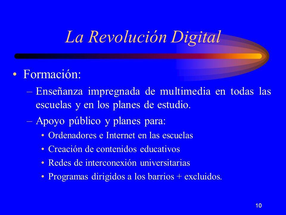 10 La Revolución Digital Formación: –Enseñanza impregnada de multimedia en todas las escuelas y en los planes de estudio.