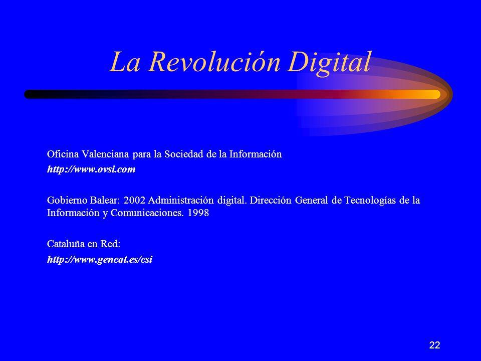 22 La Revolución Digital Oficina Valenciana para la Sociedad de la Información http://www.ovsi.com Gobierno Balear: 2002 Administración digital.