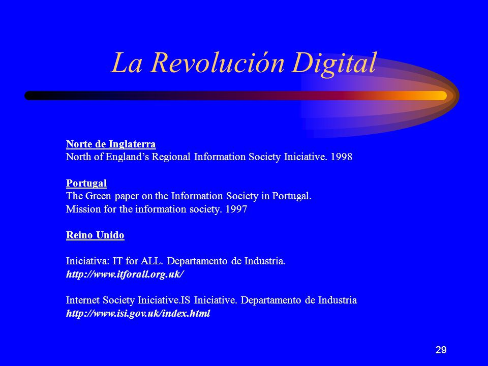 29 La Revolución Digital Norte de Inglaterra North of Englands Regional Information Society Iniciative. 1998 Portugal The Green paper on the Informati