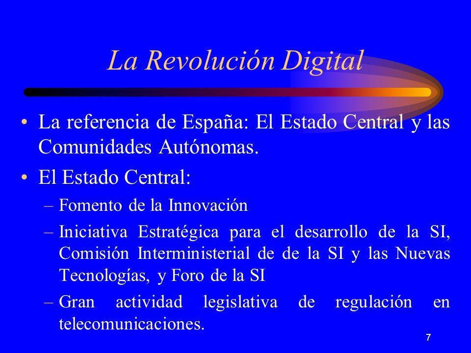 8 La Revolución Digital Las Comunidades Autónomas: –Cataluña en Red –Galicia en la Sociedad de la Información –Infoville en la Comunidad Valenciana –PDIS I y II en Castilla y León –Estrategia BIT del Gobierno Balear –........