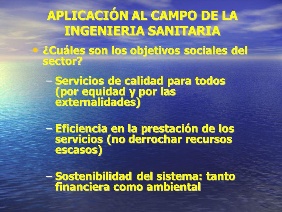 APLICACIÓN AL CAMPO DE LA INGENIERIA SANITARIA ¿Cuáles son los objetivos sociales del sector? ¿Cuáles son los objetivos sociales del sector? –Servicio