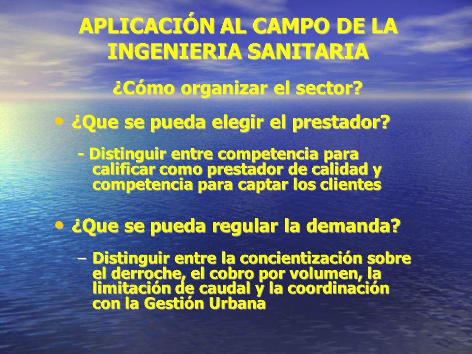 APLICACIÓN AL CAMPO DE LA INGENIERIA SANITARIA ¿Cómo organizar el sector? ¿Que se pueda elegir el prestador? ¿Que se pueda elegir el prestador? - Dist