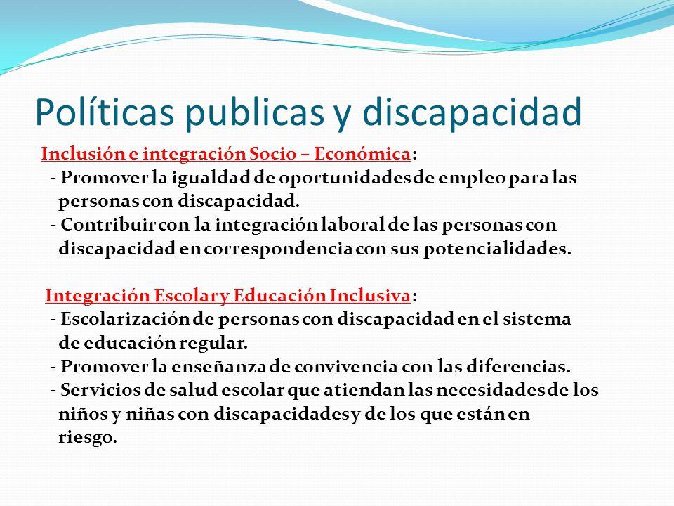 Políticas publicas y discapacidad Inclusión e integración Socio – Económica: - Promover la igualdad de oportunidades de empleo para las personas con d