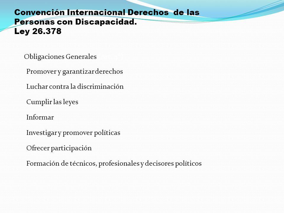 Convención Internacional Derechos de las Personas con Discapacidad. Ley 26.378 Obligaciones Generales (Art. 4°) Promover y garantizar derechos Luchar