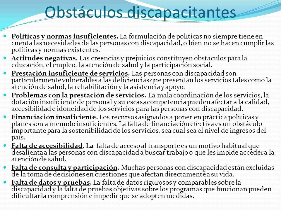 Obstáculos discapacitantes Políticas y normas insuficientes. La formulación de políticas no siempre tiene en cuenta las necesidades de las personas co