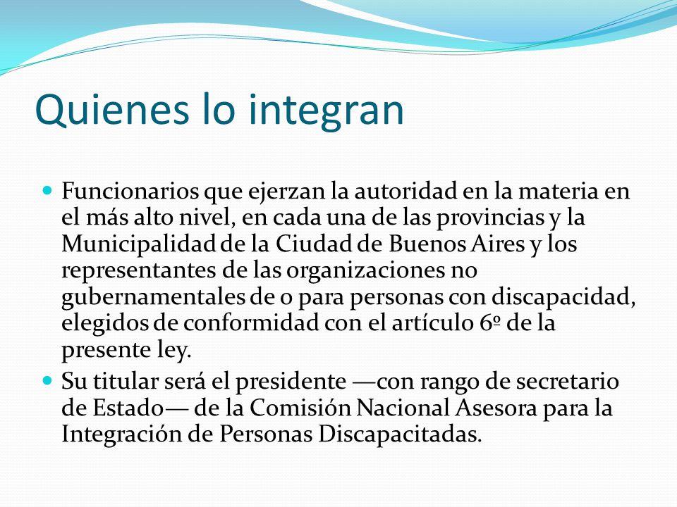 Quienes lo integran Funcionarios que ejerzan la autoridad en la materia en el más alto nivel, en cada una de las provincias y la Municipalidad de la C