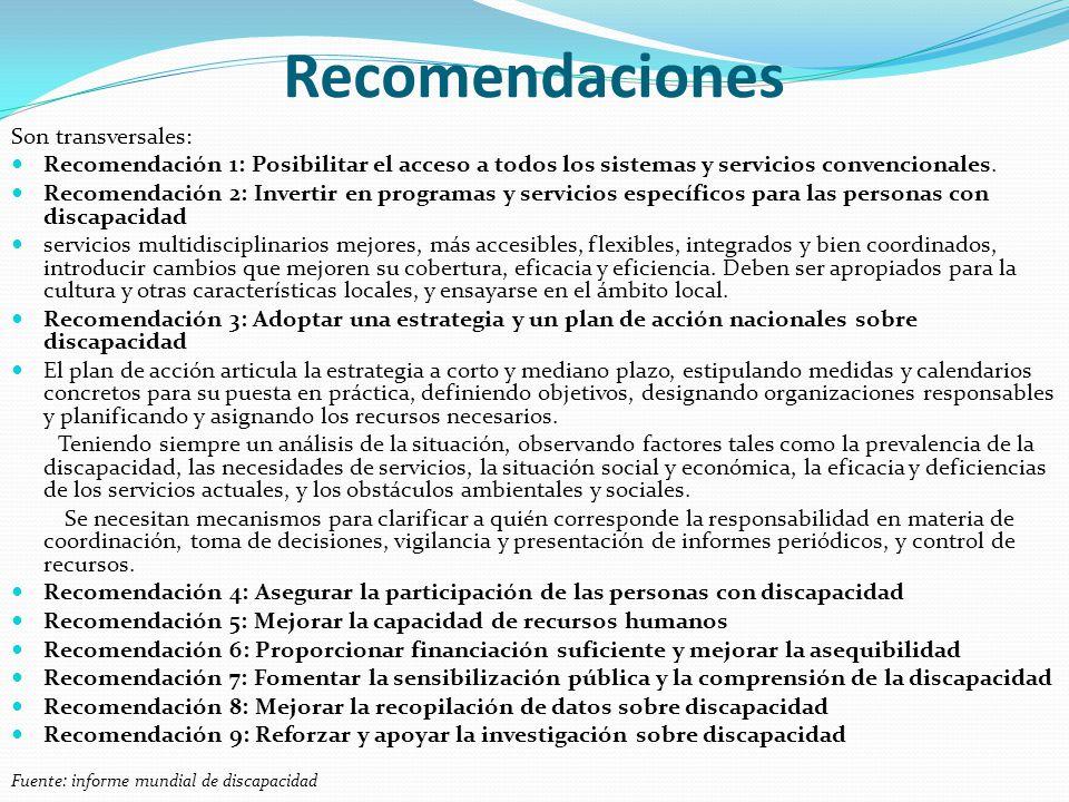 Recomendaciones Son transversales: Recomendación 1: Posibilitar el acceso a todos los sistemas y servicios convencionales. Recomendación 2: Invertir e