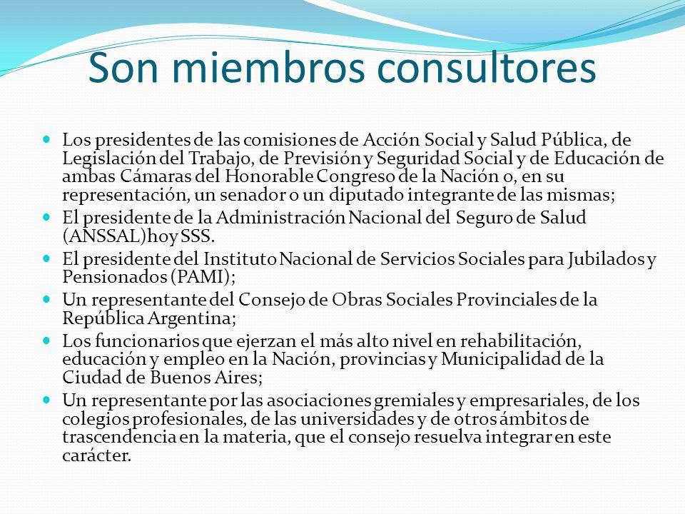 Son miembros consultores Los presidentes de las comisiones de Acción Social y Salud Pública, de Legislación del Trabajo, de Previsión y Seguridad Soci