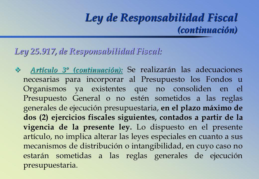 Ley 25.917, de Responsabilidad Fiscal: Artículo 3º (continuación): Artículo 3º (continuación): Se realizarán las adecuaciones necesarias para incorpor