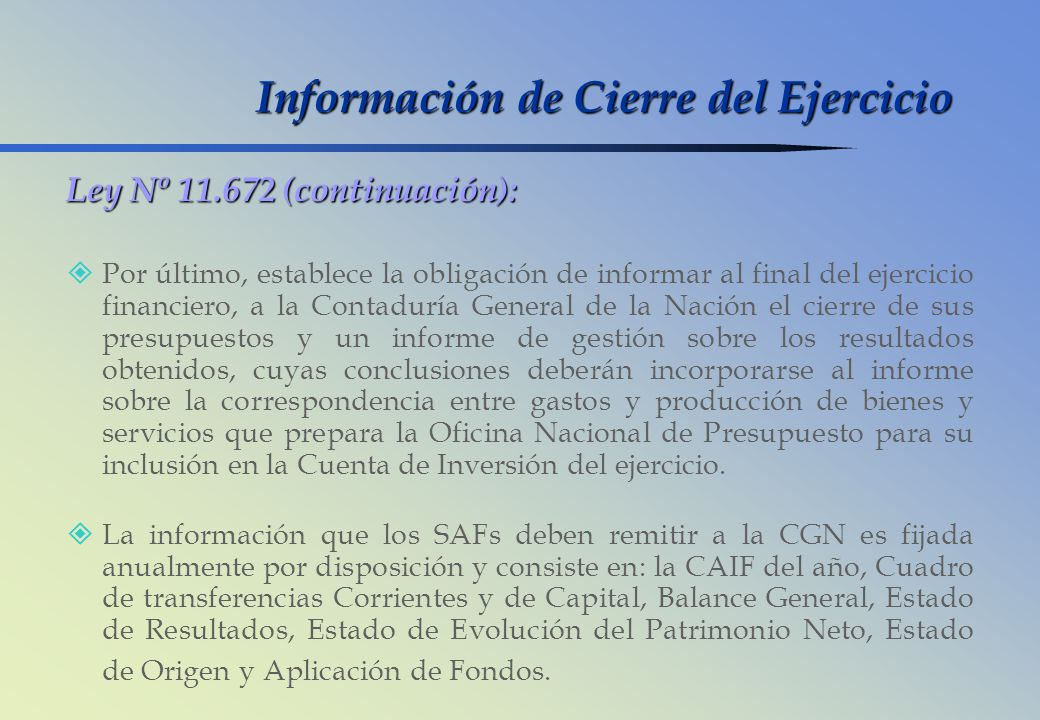 Ley Nº 11.672 (continuación): Por último, establece la obligación de informar al final del ejercicio financiero, a la Contaduría General de la Nación