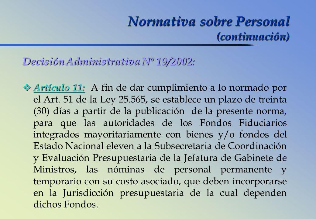Decisión Administrativa Nº 19/2002: Artículo 11: Artículo 11: A fin de dar cumplimiento a lo normado por el Art. 51 de la Ley 25.565, se establece un
