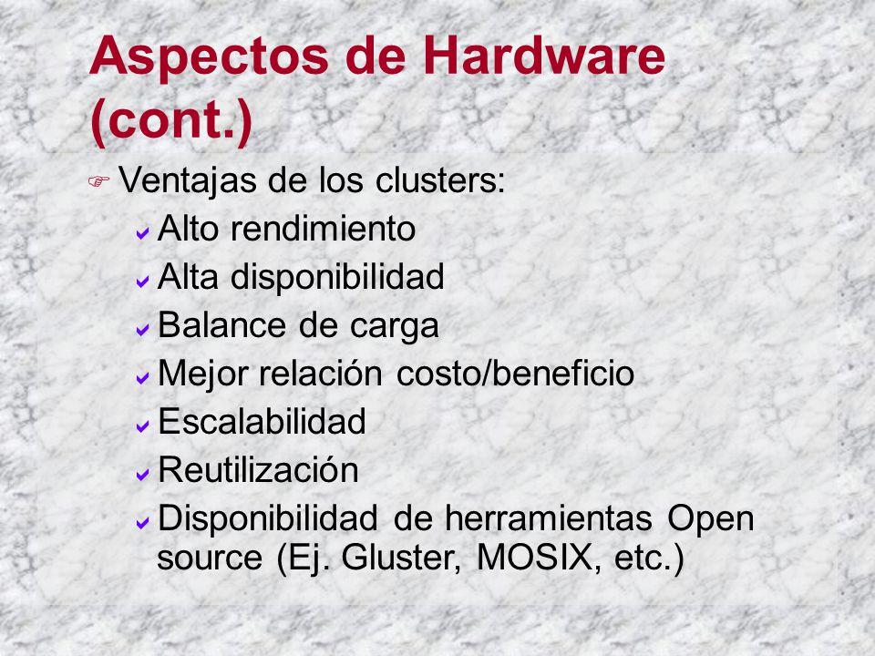 Aspectos de Hardware (cont.) Ventajas de los clusters: Alto rendimiento Alta disponibilidad Balance de carga Mejor relación costo/beneficio Escalabilidad Reutilización Disponibilidad de herramientas Open source (Ej.