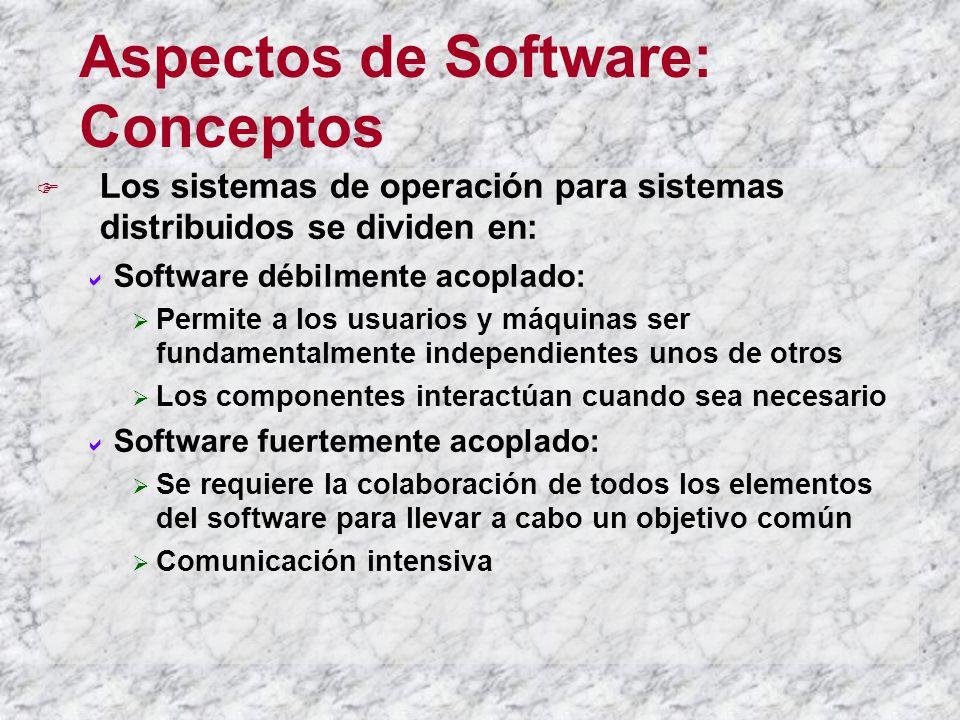 Aspectos de Software: Conceptos Los sistemas de operación para sistemas distribuidos se dividen en: Software débilmente acoplado: Permite a los usuari
