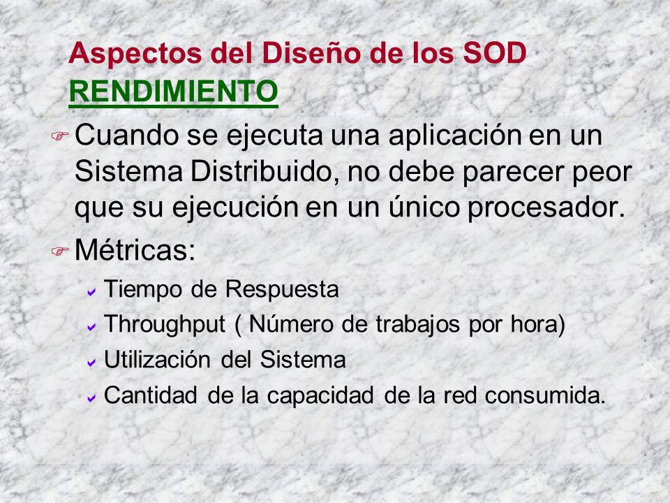 Aspectos del Diseño de los SOD RENDIMIENTO Cuando se ejecuta una aplicación en un Sistema Distribuido, no debe parecer peor que su ejecución en un úni