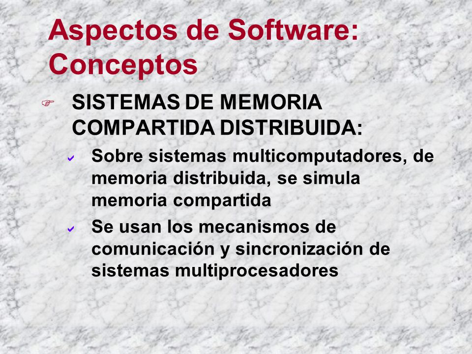 Aspectos de Software: Conceptos SISTEMAS DE MEMORIA COMPARTIDA DISTRIBUIDA: Sobre sistemas multicomputadores, de memoria distribuida, se simula memori