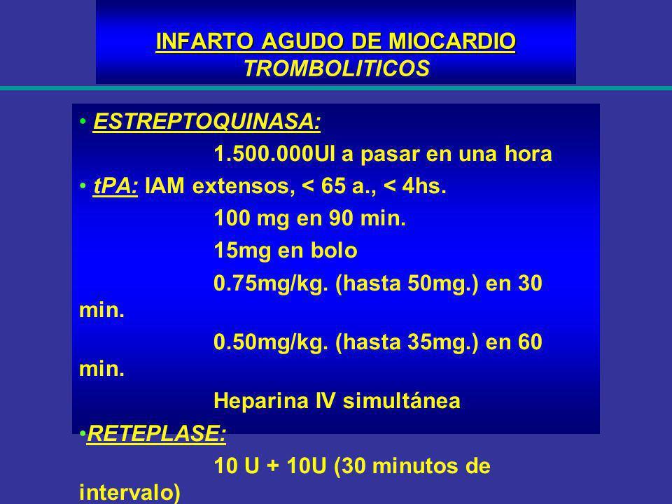 INFARTO AGUDO DE MIOCARDIO INFARTO AGUDO DE MIOCARDIO TROMBOLITICOS ESTREPTOQUINASA: 1.500.000UI a pasar en una hora tPA: IAM extensos, < 65 a., < 4hs