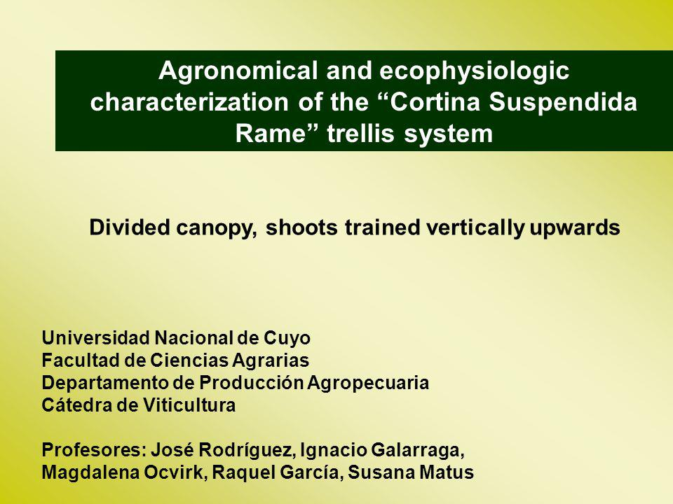 Agronomical and ecophysiologic characterization of the Cortina Suspendida Rame trellis system Universidad Nacional de Cuyo Facultad de Ciencias Agrari