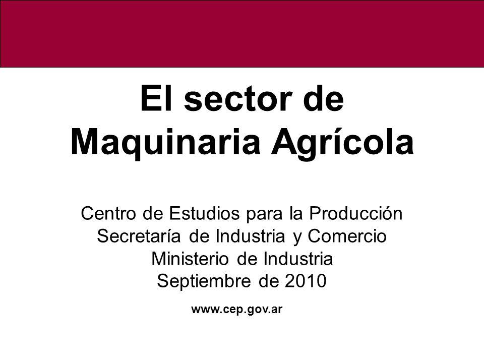 El sector de Maquinaria Agrícola Centro de Estudios para la Producción Secretaría de Industria y Comercio Ministerio de Industria Septiembre de 2010 w