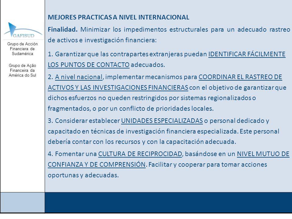 Grupo de Acción Financiera de Sudamérica Grupo de Açâo Financeira da América do Sul MEJORES PRACTICAS A NIVEL INTERNACIONAL Finalidad.