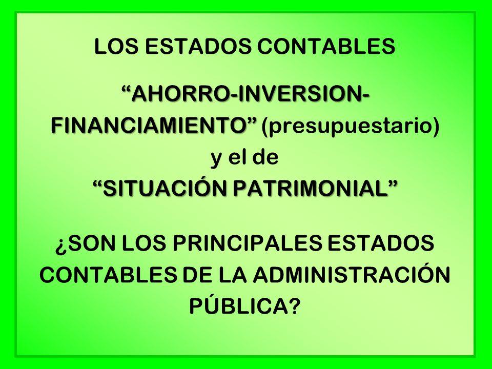AHORRO-INVERSION- FINANCIAMIENTO SITUACIÓN PATRIMONIAL LOS ESTADOS CONTABLES AHORRO-INVERSION- FINANCIAMIENTO (presupuestario) y el de SITUACIÓN PATRIMONIAL ¿SON LOS PRINCIPALES ESTADOS CONTABLES DE LA ADMINISTRACIÓN PÚBLICA