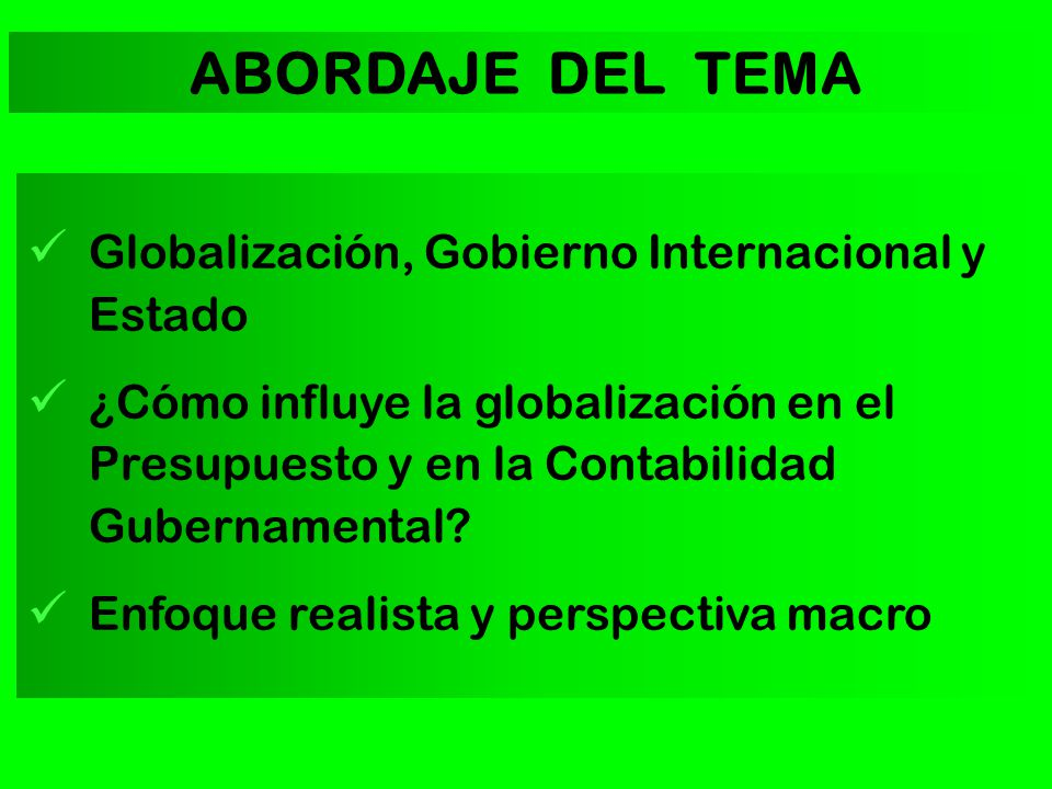 Globalización, Gobierno Internacional y Estado ¿Cómo influye la globalización en el Presupuesto y en la Contabilidad Gubernamental.