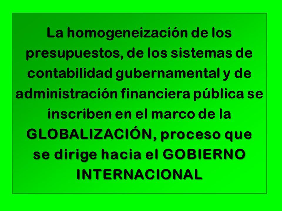 GLOBALIZACIÓN, proceso que La homogeneización de los presupuestos, de los sistemas de contabilidad gubernamental y de administración financiera pública se inscriben en el marco de la GLOBALIZACIÓN, proceso que se dirige hacia el GOBIERNO INTERNACIONAL