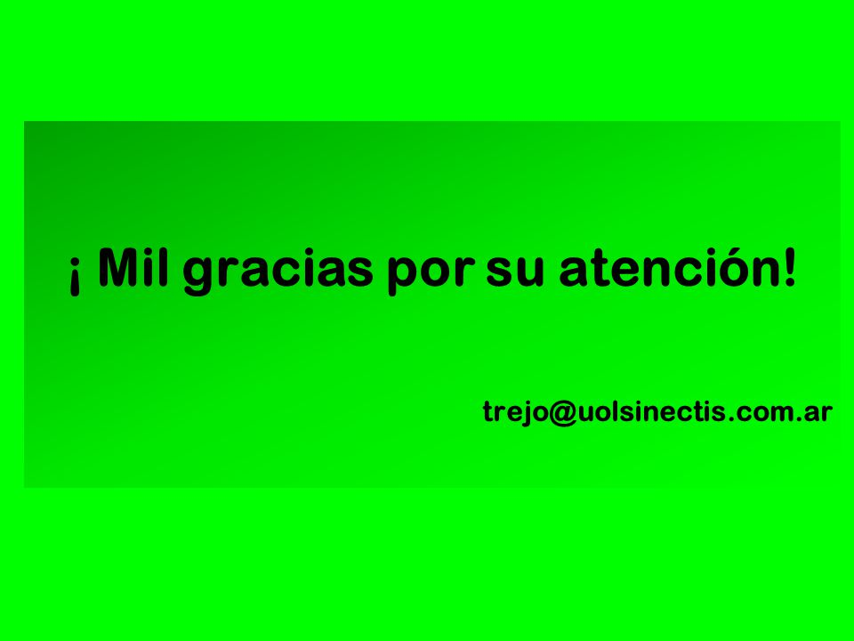 ¡ Mil gracias por su atención! trejo@uolsinectis.com.ar