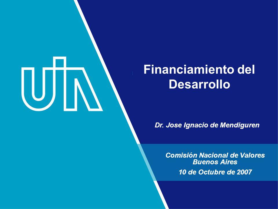Financiamiento del Desarrollo Comisión Nacional de Valores Buenos Aires 10 de Octubre de 2007 Dr.