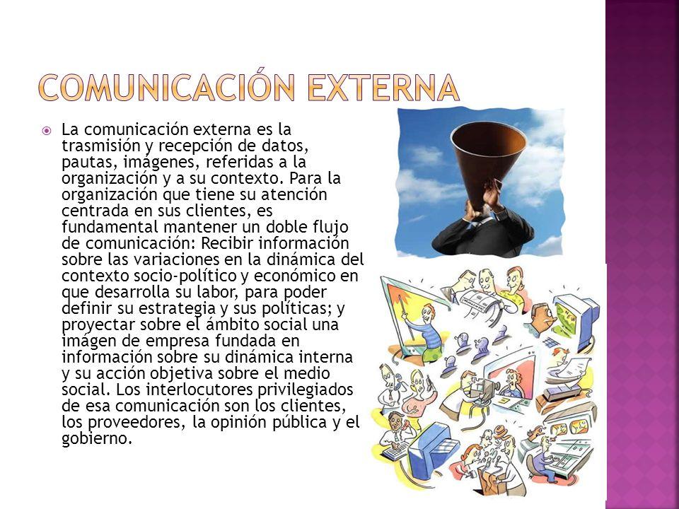 La comunicación externa es la trasmisión y recepción de datos, pautas, imágenes, referidas a la organización y a su contexto. Para la organización que