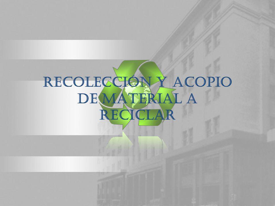 2 RECOLECCIÓN Y ACOPIO DE MATERIAL A RECICLAR