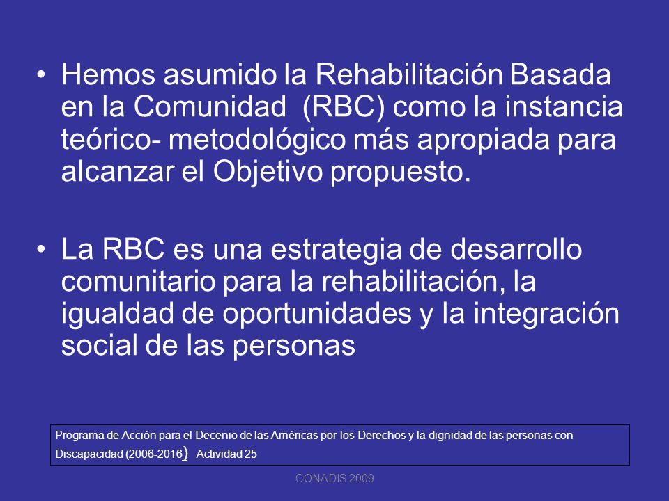 Hemos asumido la Rehabilitación Basada en la Comunidad (RBC) como la instancia teórico- metodológico más apropiada para alcanzar el Objetivo propuesto
