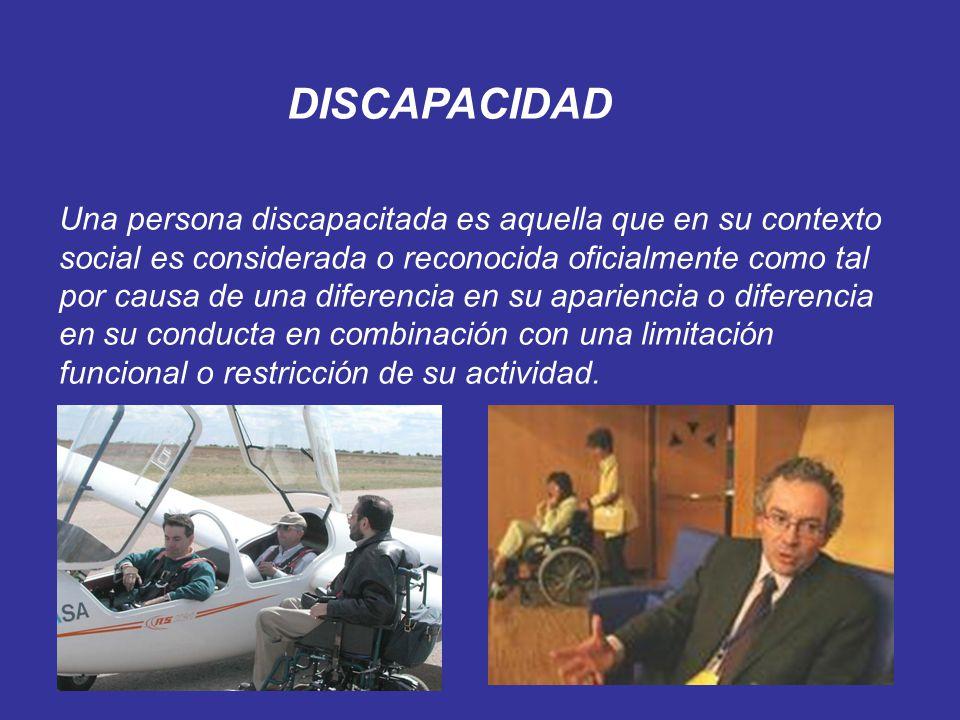Una persona discapacitada es aquella que en su contexto social es considerada o reconocida oficialmente como tal por causa de una diferencia en su apa