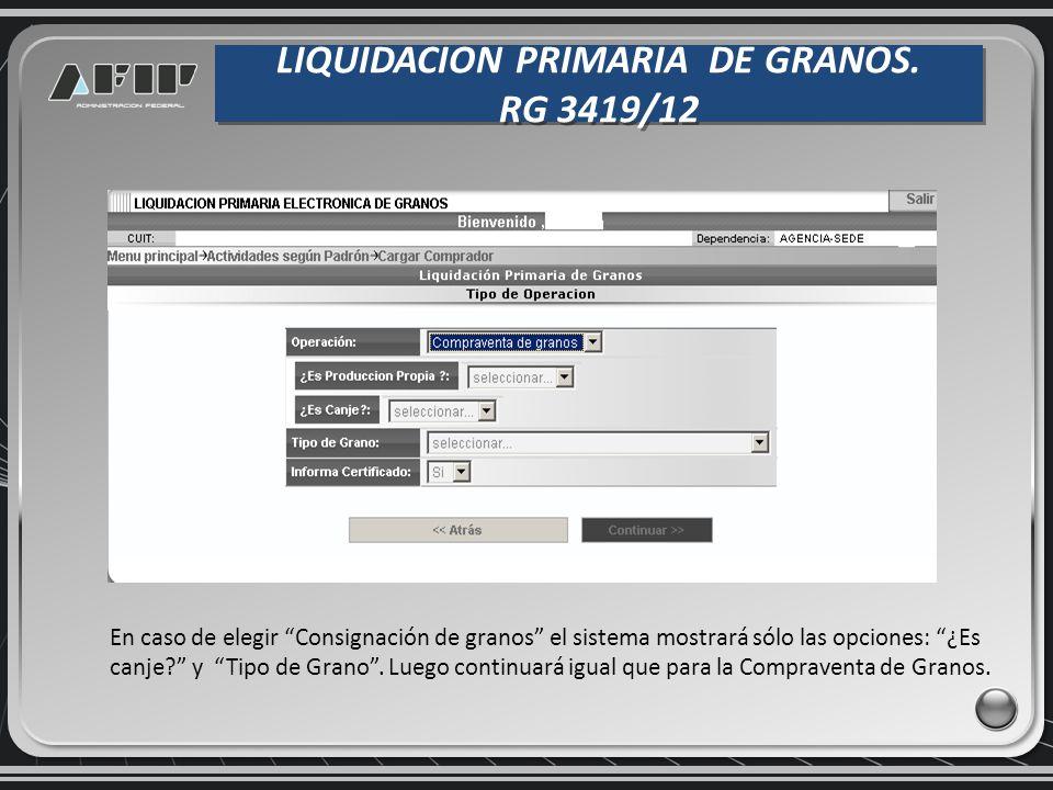 LIQUIDACION PRIMARIA DE GRANOS. RG 3419/12 LIQUIDACION PRIMARIA DE GRANOS. RG 3419/12 En caso de elegir Consignación de granos el sistema mostrará sól