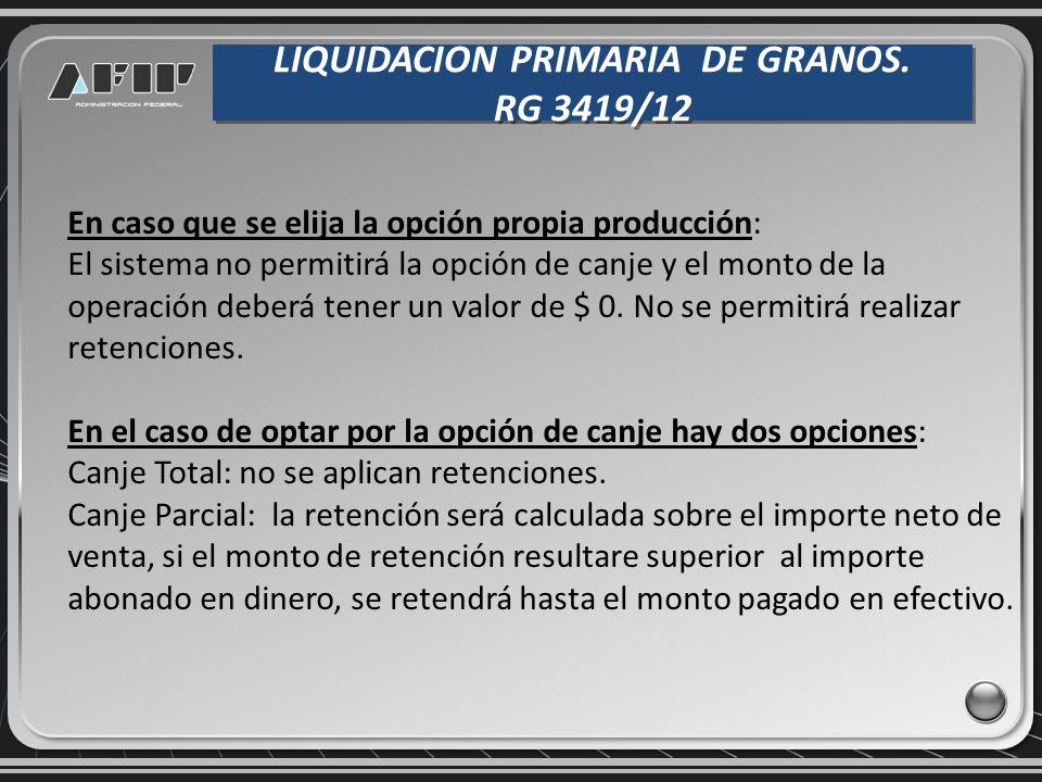 LIQUIDACION PRIMARIA DE GRANOS. RG 3419/12 LIQUIDACION PRIMARIA DE GRANOS. RG 3419/12 En caso que se elija la opción propia producción: El sistema no