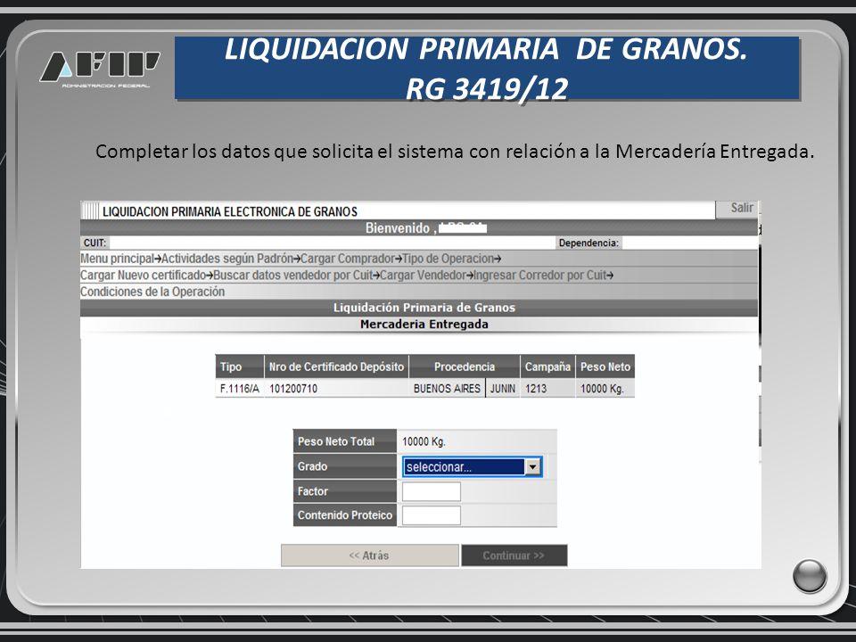 LIQUIDACION PRIMARIA DE GRANOS. RG 3419/12 LIQUIDACION PRIMARIA DE GRANOS. RG 3419/12 Completar los datos que solicita el sistema con relación a la Me