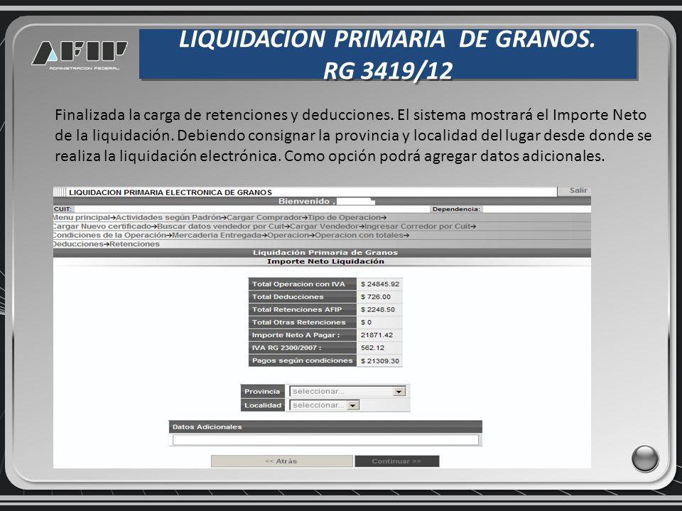 LIQUIDACION PRIMARIA DE GRANOS. RG 3419/12 LIQUIDACION PRIMARIA DE GRANOS. RG 3419/12 Finalizada la carga de retenciones y deducciones. El sistema mos