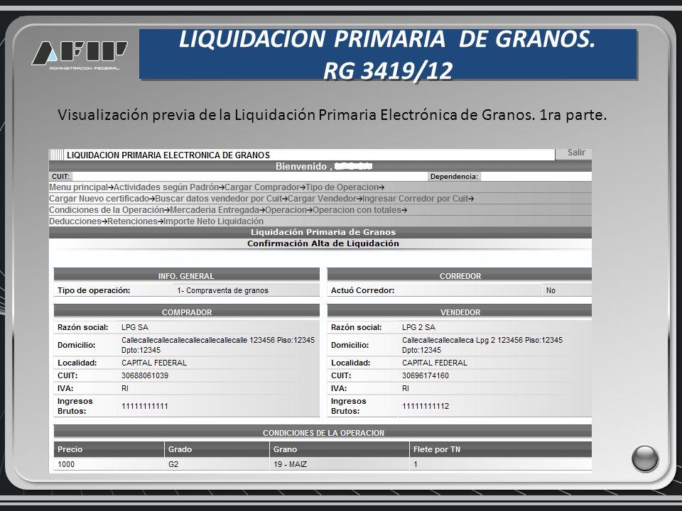 LIQUIDACION PRIMARIA DE GRANOS. RG 3419/12 LIQUIDACION PRIMARIA DE GRANOS. RG 3419/12 Visualización previa de la Liquidación Primaria Electrónica de G