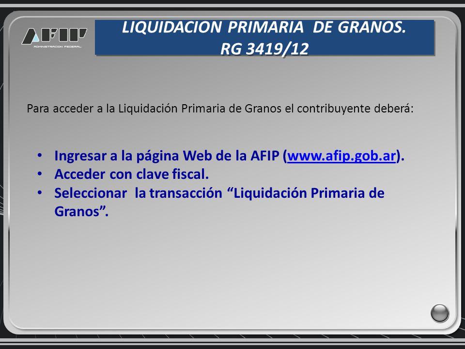 Ingresar a la página Web de la AFIP (www.afip.gob.ar).www.afip.gob.ar Acceder con clave fiscal. Seleccionar la transacción Liquidación Primaria de Gra