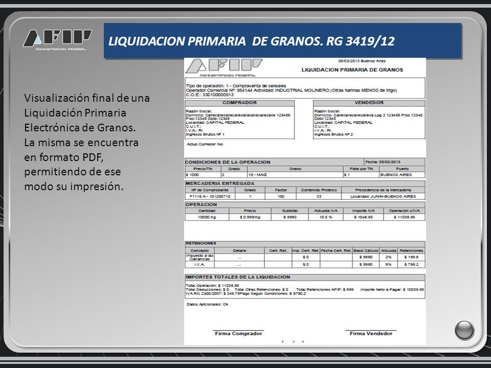 LIQUIDACION PRIMARIA DE GRANOS. RG 3419/12 Visualización final de una Liquidación Primaria Electrónica de Granos. La misma se encuentra en formato PDF
